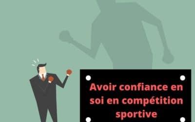 Comment avoir confiance en soi en sport ? (surtout en compétition)